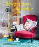 Stwórz dom dla siebie Niezbędny poradnik współczesnej aranżacji wnętrz w sklepie internetowym Booknet.net.pl