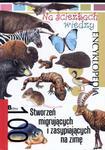 Na ścieżkach wiedzy. Encyklopedia. 100 stworzeń migrujących i zasypiających na zimę w sklepie internetowym Booknet.net.pl