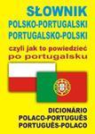 Słownik polsko-portugalski portugalsko-polski czyli jak to powiedzieć po portugalsku w sklepie internetowym Booknet.net.pl
