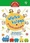 Wielka księga przedszkolaka. Od malucha do starszaka w sklepie internetowym Booknet.net.pl
