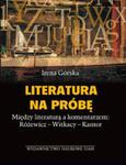 Literatura na próbę między literaturą a komentarzem: Różewicz Witkacy Kantor w sklepie internetowym Booknet.net.pl