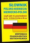Słownik polsko-niemiecki niemiecko-polski czyli jak to powiedzieć po niemiecku w sklepie internetowym Booknet.net.pl