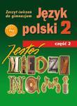 Jesteś między nami. Klasa 2, gimnazjum, część 2. Język polski. Zeszyt ćwiczeń. w sklepie internetowym Booknet.net.pl