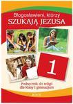 Błogosławieni, którzy szukają Jezusa. Klasa 1, gimnazjum. Religia. Podręcznik. w sklepie internetowym Booknet.net.pl