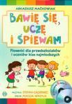 Bawię się, uczę i śpiewam Piosenki dla przedszkolaków i uczniów klas najmłodszych Książka + 2 CD w sklepie internetowym Booknet.net.pl
