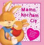 Mamo, kocham Cię. Opowieść dla dzieci i rodziców w sklepie internetowym Booknet.net.pl