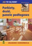 Parkiety, deski, panele podłogowe. Układanie i konserwacja w sklepie internetowym Booknet.net.pl