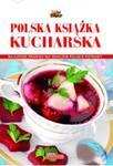 Polska książka kucharska. Najlepsze przepisy na smaczne polskie potrawy w sklepie internetowym Booknet.net.pl