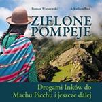 Zielona Pompeje. Drogami Inków do Machu Picchu i jeszcze dalej w sklepie internetowym Booknet.net.pl
