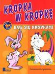 KROPKA W KROPKĘ BAW SIĘ KROPKAMI 5+ BR BELLONA 9788311113473 w sklepie internetowym Booknet.net.pl