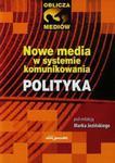 Nowe media w systemie komunikowania Polityka w sklepie internetowym Booknet.net.pl