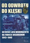 Od odwrotu do klęski. Ostatnie lata Wehrmachtu na froncie wschodnim 1943-1945 w sklepie internetowym Booknet.net.pl