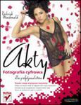 Akty. Fotografia cyfrowa dla profesjonalistów w sklepie internetowym Booknet.net.pl