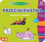 Przeciwieństwa. Maluszkowy świat. Kolorowanka z naklejkami w sklepie internetowym Booknet.net.pl