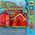 W mieście. Książeczka dźwiękowa w sklepie internetowym Booknet.net.pl