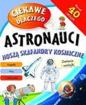 Ciekawe dlaczego astronauci noszą skafandry kosmiczne? Zadania i naklejki w sklepie internetowym Booknet.net.pl