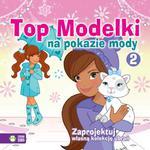 Top Modelki na pokazie mody 2. Zaprojektuj własną kolekcję ubrań w sklepie internetowym Booknet.net.pl