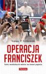 Operacja Franciszek. Sześć medialnych mitów na temat papieża w sklepie internetowym Booknet.net.pl