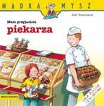 Mam przyjaciela piekarza. Mądra mysz w sklepie internetowym Booknet.net.pl