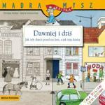 Dawniej i dziś. Jak żyły dzieci przed stu laty, a jak żyją dzisiaj. Mądra mysz w sklepie internetowym Booknet.net.pl