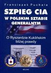 Szpieg CIA w polskim Sztabie Generalnym. O Ryszardzie Kuklińskim bliżej prawdy w sklepie internetowym Booknet.net.pl