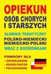 Opiekun osób chorych i starszych. Słownik tematyczny polsko-niemiecki niemiecko-polski wraz z rozmów w sklepie internetowym Booknet.net.pl