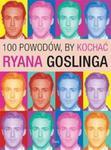 100 powodów, by kochać Ryana Goslinga w sklepie internetowym Booknet.net.pl