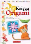Każde dziecko to potrafi. Księga Origami. Składanie papieru: od modeli prostych po skomplikowane w sklepie internetowym Booknet.net.pl