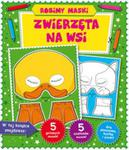 Robimy maski. Zwierzęta na wsi w sklepie internetowym Booknet.net.pl