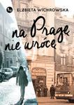 Na Pragę nie wrócę w sklepie internetowym Booknet.net.pl