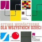 Sztuka współczesna dla wszystkich dzieci w sklepie internetowym Booknet.net.pl