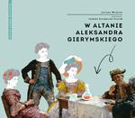 W altanie Aleksandra Gierymskiego. Seria: Magiczny ogród sztuki w sklepie internetowym Booknet.net.pl