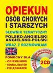 Opiekun osób chorych i starszych. Słownik tematyczny polsko-angielski, angielsko-polski wraz z rozmó w sklepie internetowym Booknet.net.pl