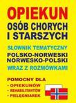 Opiekun osób chorych i starszych Słownik tematyczny polsko-norweski ? norwesko-polski wraz z rozmówkami w sklepie internetowym Booknet.net.pl