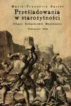 Prześladowania w starożytności. Ofiary Bohaterowie Męczennicy w sklepie internetowym Booknet.net.pl