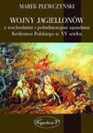 Wojny Jagiellonów z wschodnimi i południowymi sąsiadami Królestwa Polskiego w XV wiek w sklepie internetowym Booknet.net.pl