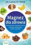 Magnez dla zdrowia. Ochrona przed chorobami serca, cukrzycą, osteoporozą, astmą i otyłością w sklepie internetowym Booknet.net.pl