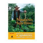 Permakultura Seppa Holzera. Praktyczne zastosowanie w ogrodnictwie, sadownictwie i rolnictwie w sklepie internetowym Booknet.net.pl