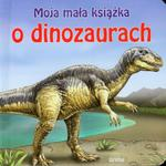 Moja mała książka O dinozaurach w sklepie internetowym Booknet.net.pl