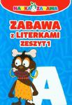Zabawa z literkami. Zeszyt 1 w sklepie internetowym Booknet.net.pl