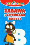 Zabawa z literkami. Zeszyt 2 w sklepie internetowym Booknet.net.pl