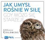 Jak umysł rośnie w siłę, gdy mózg się starzeje w sklepie internetowym Booknet.net.pl