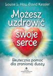 Możesz uzdrowić swoje serce. Skuteczna pomoc dla zranionej duszy w sklepie internetowym Booknet.net.pl