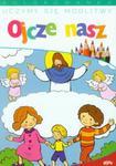 Uczymy się modlitwy Ojcze nasz Kolorowanka w sklepie internetowym Booknet.net.pl