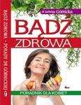 Bądź zdrowa. Poradnik dla kobiet w sklepie internetowym Booknet.net.pl