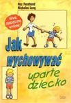 Jak wychować uparte dziecko w sklepie internetowym Booknet.net.pl