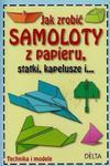 Jak zrobić samoloty z papieru, statki, kapelusze i... Technika i modele w sklepie internetowym Booknet.net.pl