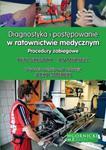 Diagniostyka i postępowanie w ratownictwie medycznym. Procedury zabiegowe w sklepie internetowym Booknet.net.pl