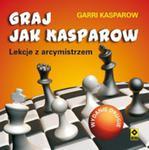 Graj jak Kasparow. Lekcje z arcymistrzem. Wydanie II w sklepie internetowym Booknet.net.pl