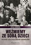 Weźmiemy ze sobą dzieci. Ostatnie lata życia rodziny Goebbelsów w sklepie internetowym Booknet.net.pl